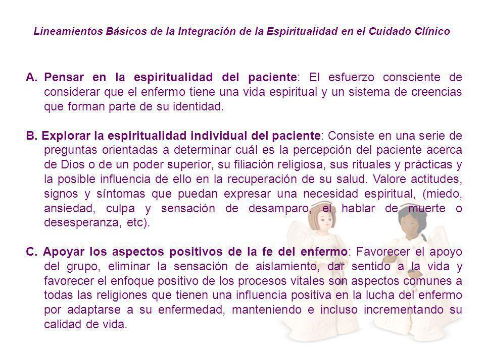 A.Pensar en la espiritualidad del paciente: El esfuerzo consciente de considerar que el enfermo tiene una vida espiritual y un sistema de creencias qu