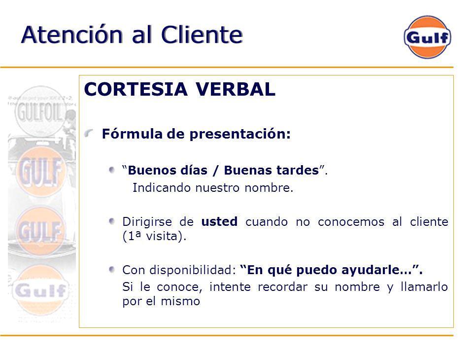 CORTESIA VERBAL Fórmula de presentación: Buenos días / Buenas tardes. Indicando nuestro nombre. Dirigirse de usted cuando no conocemos al cliente (1ª