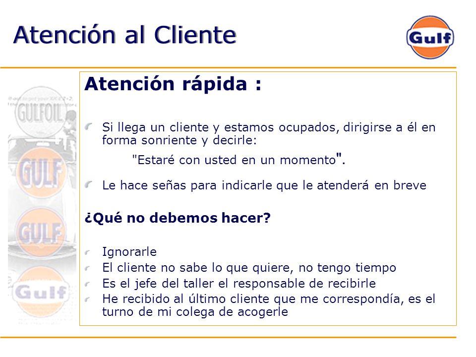 Atención rápida : Si llega un cliente y estamos ocupados, dirigirse a él en forma sonriente y decirle: