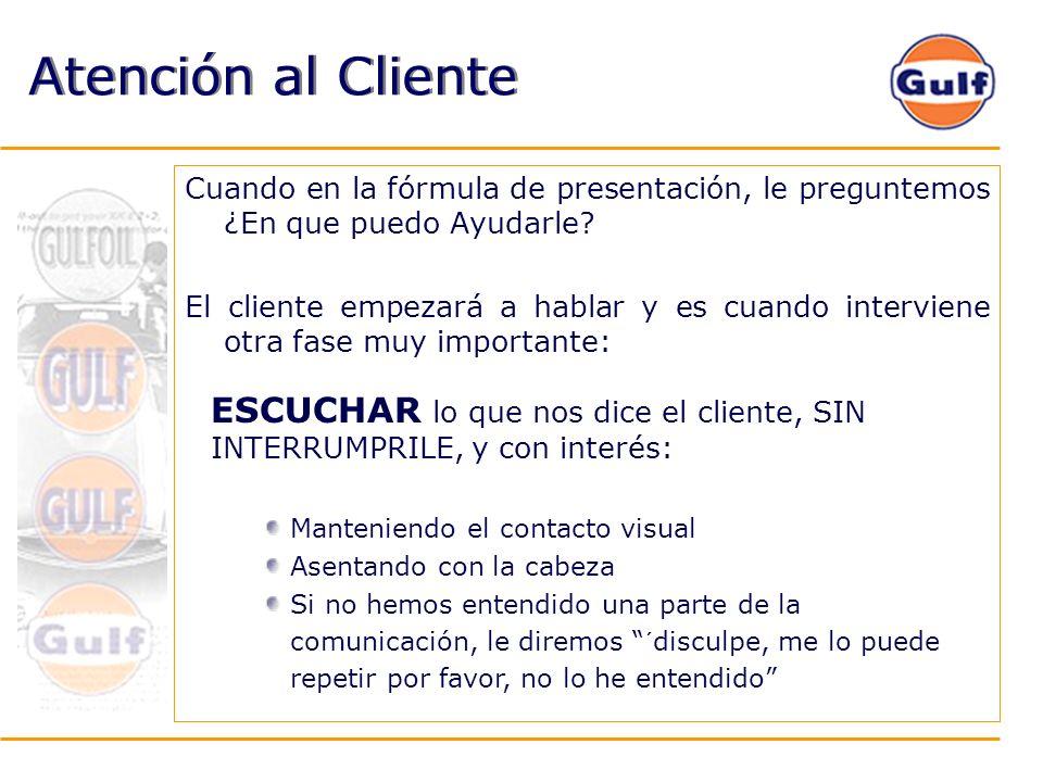 Atención al Cliente Cuando en la fórmula de presentación, le preguntemos ¿En que puedo Ayudarle? El cliente empezará a hablar y es cuando interviene o