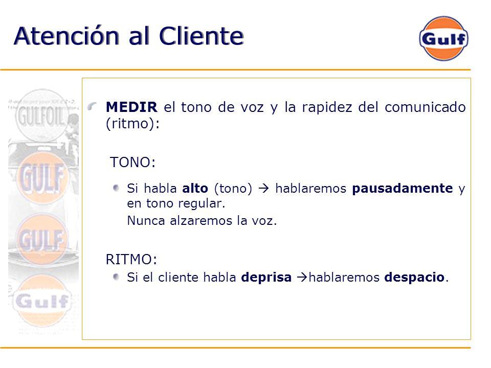 Atención al Cliente MEDIR el tono de voz y la rapidez del comunicado (ritmo): TONO: Si habla alto (tono) hablaremos pausadamente y en tono regular. Nu