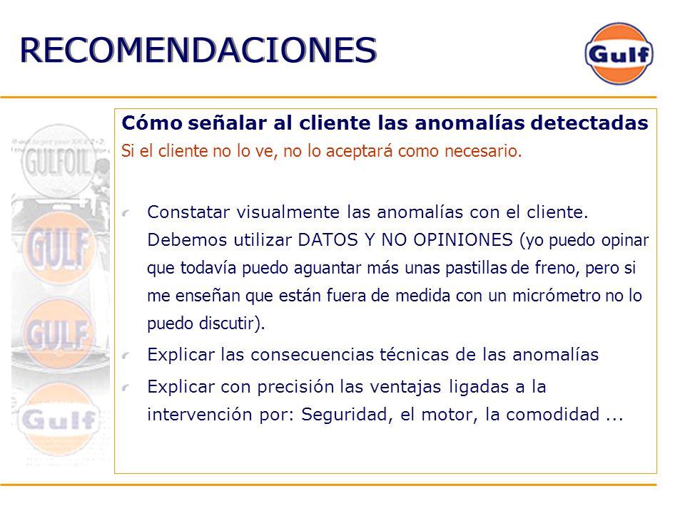 RECOMENDACIONES Cómo señalar al cliente las anomalías detectadas Si el cliente no lo ve, no lo aceptar á como necesario. Constatar visualmente las ano