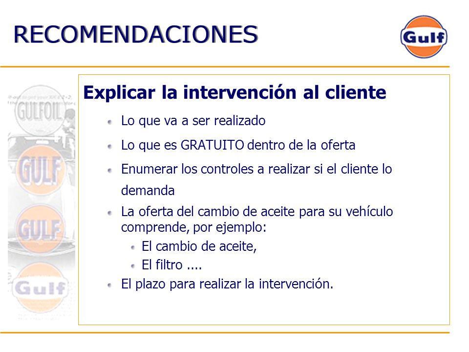 RECOMENDACIONES Explicar la intervención al cliente Lo que va a ser realizado Lo que es GRATUITO dentro de la oferta Enumerar los controles a realizar