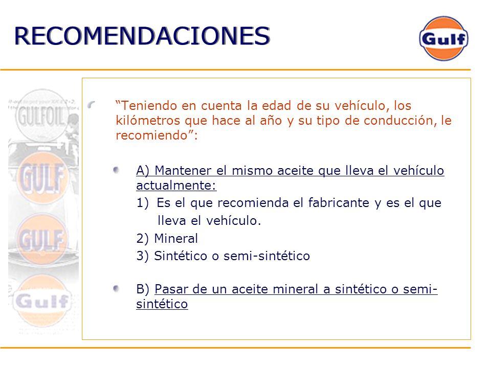 RECOMENDACIONES Teniendo en cuenta la edad de su vehículo, los kilómetros que hace al año y su tipo de conducción, le recomiendo: A) Mantener el mismo
