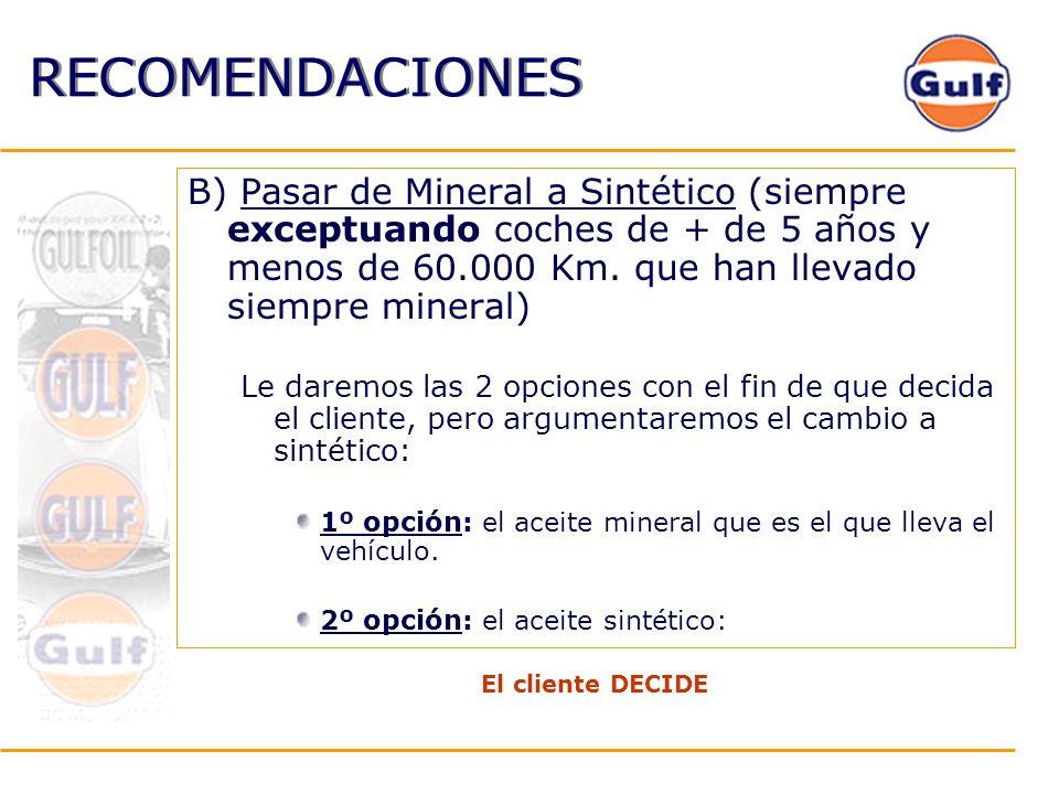 RECOMENDACIONES B) Pasar de Mineral a Sintético (siempre exceptuando coches de + de 5 años y menos de 60.000 Km. que han llevado siempre mineral) Le d