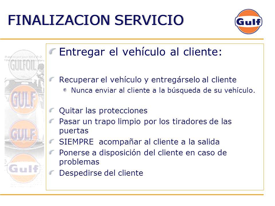 FINALIZACION SERVICIO Entregar el vehículo al cliente: Recuperar el vehículo y entregárselo al cliente Nunca enviar al cliente a la búsqueda de su veh
