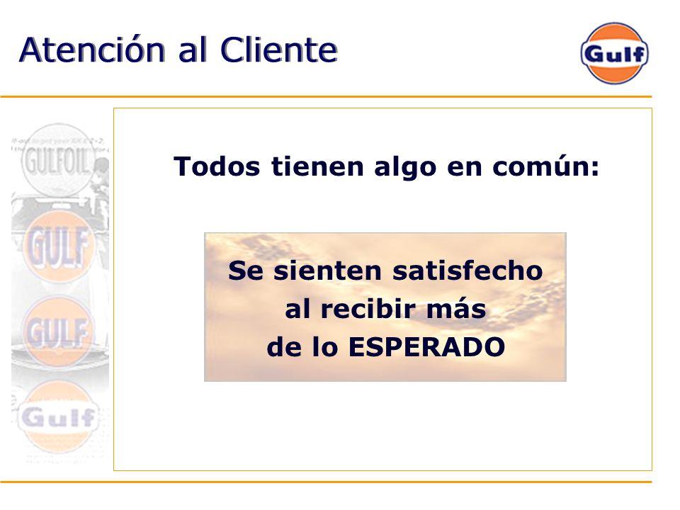 Todos tienen algo en común: Atención al Cliente Se sienten satisfecho al recibir más de lo ESPERADO