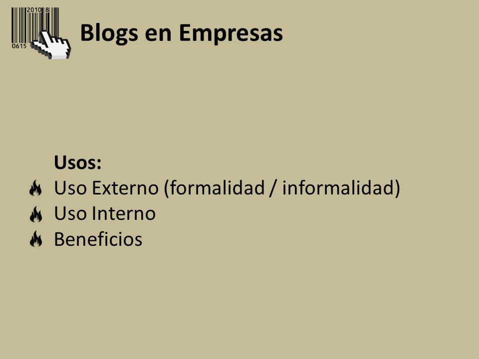 Blogs en Empresas Usos: Uso Externo (formalidad / informalidad) Uso Interno Beneficios