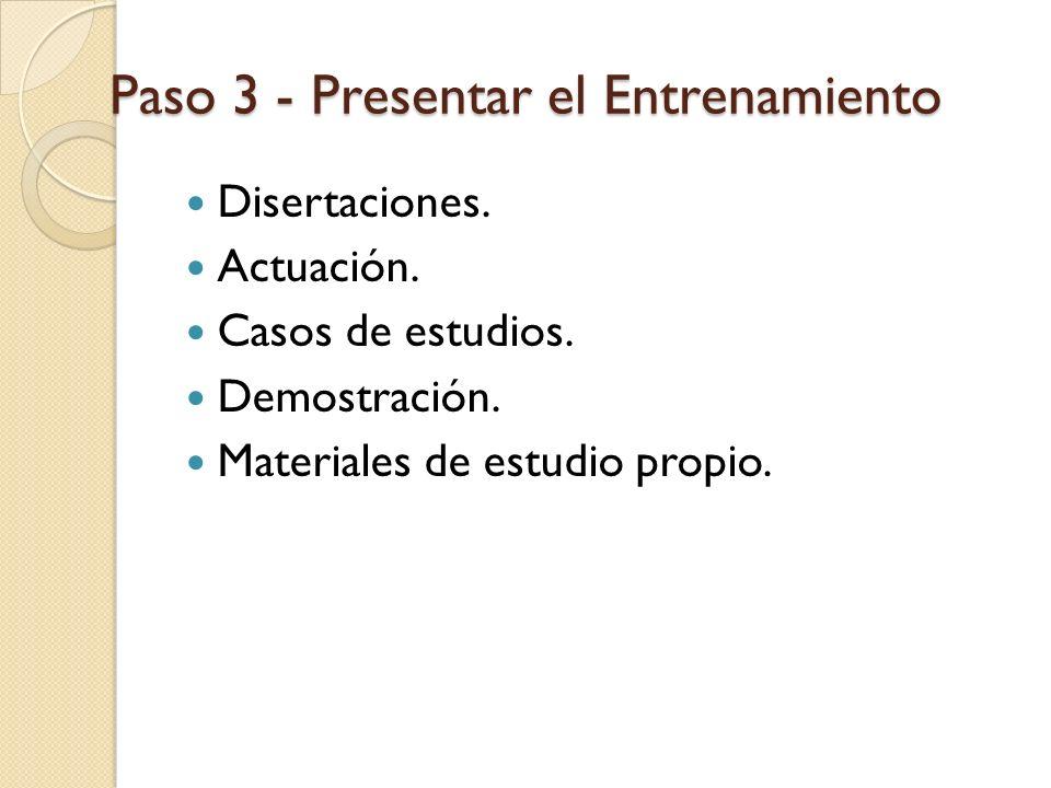 Paso 3 - Presentar el Entrenamiento Disertaciones. Actuación. Casos de estudios. Demostración. Materiales de estudio propio.