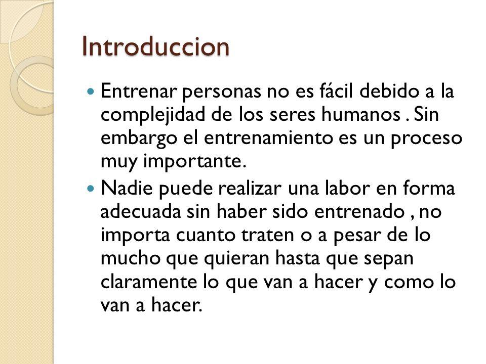 Introduccion Entrenar personas no es fácil debido a la complejidad de los seres humanos. Sin embargo el entrenamiento es un proceso muy importante. Na