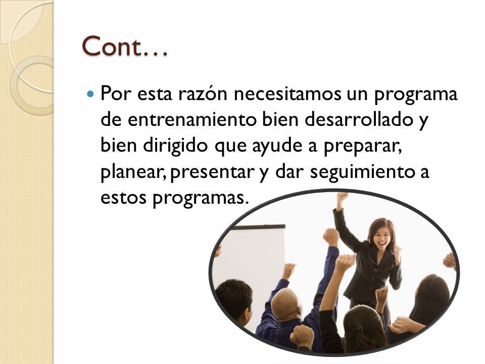 Cont… Por esta razón necesitamos un programa de entrenamiento bien desarrollado y bien dirigido que ayude a preparar, planear, presentar y dar seguimi