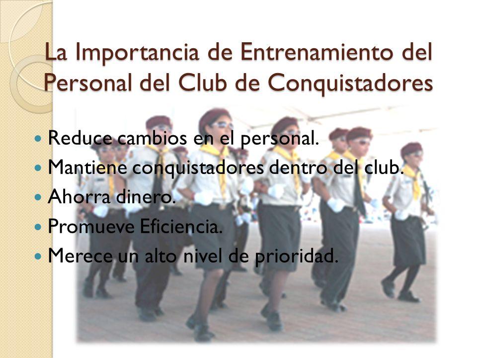 La Importancia de Entrenamiento del Personal del Club de Conquistadores Reduce cambios en el personal. Mantiene conquistadores dentro del club. Ahorra