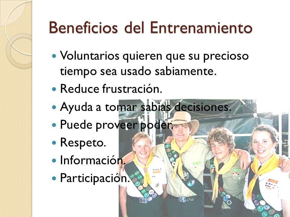 Beneficios del Entrenamiento Voluntarios quieren que su precioso tiempo sea usado sabiamente. Reduce frustración. Ayuda a tomar sabias decisiones. Pue
