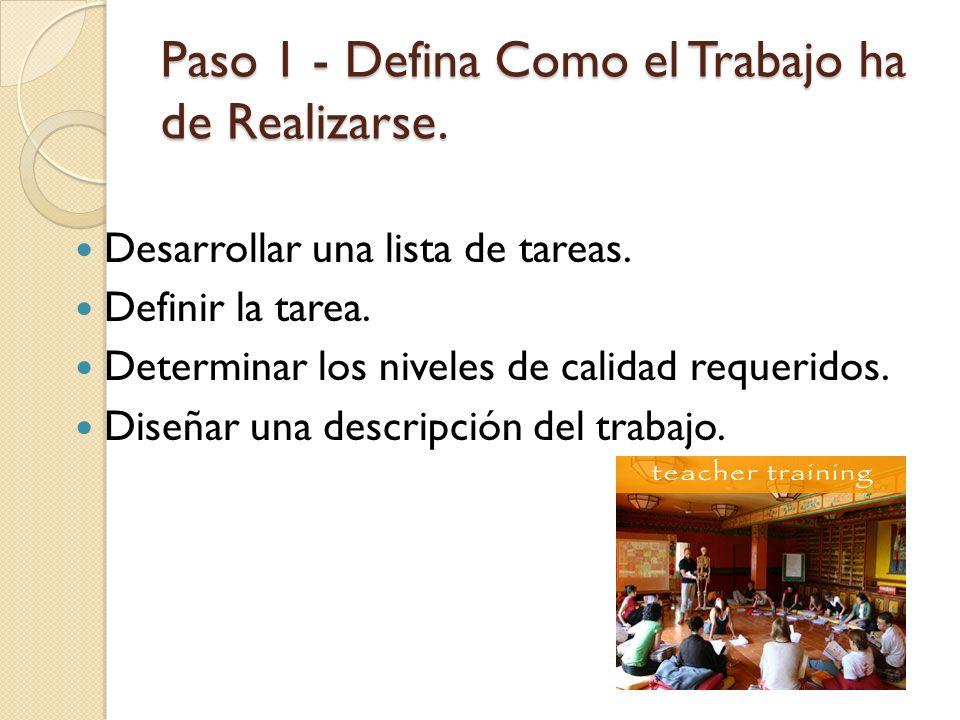 Paso 1 - Defina Como el Trabajo ha de Realizarse. Desarrollar una lista de tareas. Definir la tarea. Determinar los niveles de calidad requeridos. Dis
