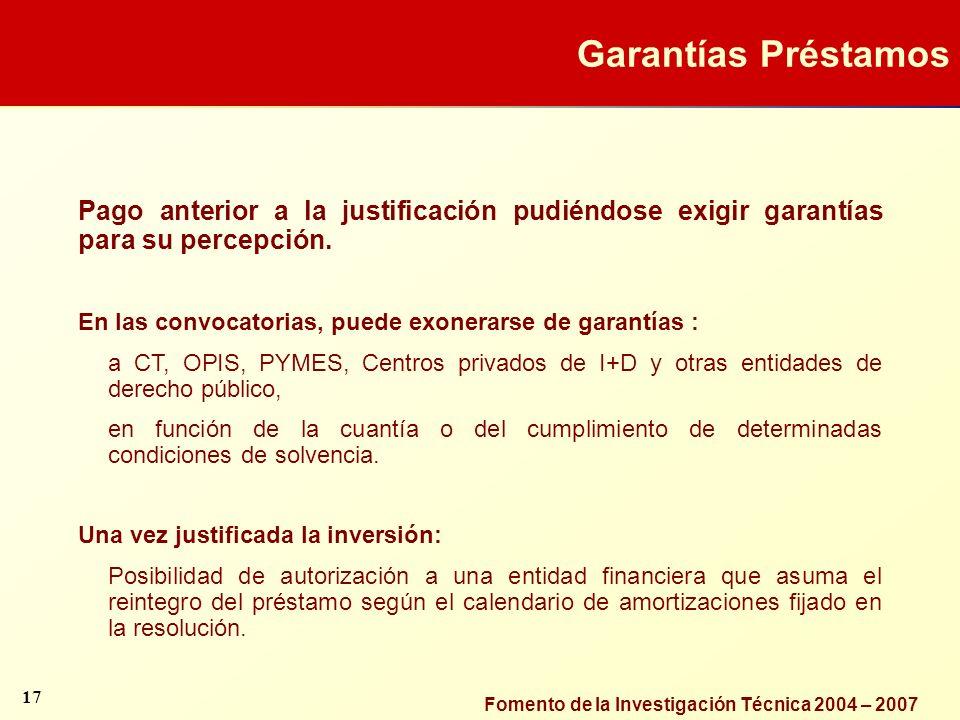 Fomento de la Investigación Técnica 2004 – 2007 Pago anterior a la justificación pudiéndose exigir garantías para su percepción. En las convocatorias,