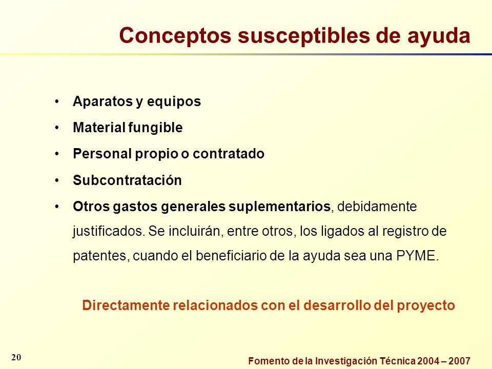 Fomento de la Investigación Técnica 2004 – 2007 Conceptos susceptibles de ayuda Aparatos y equipos Material fungible Personal propio o contratado Subc
