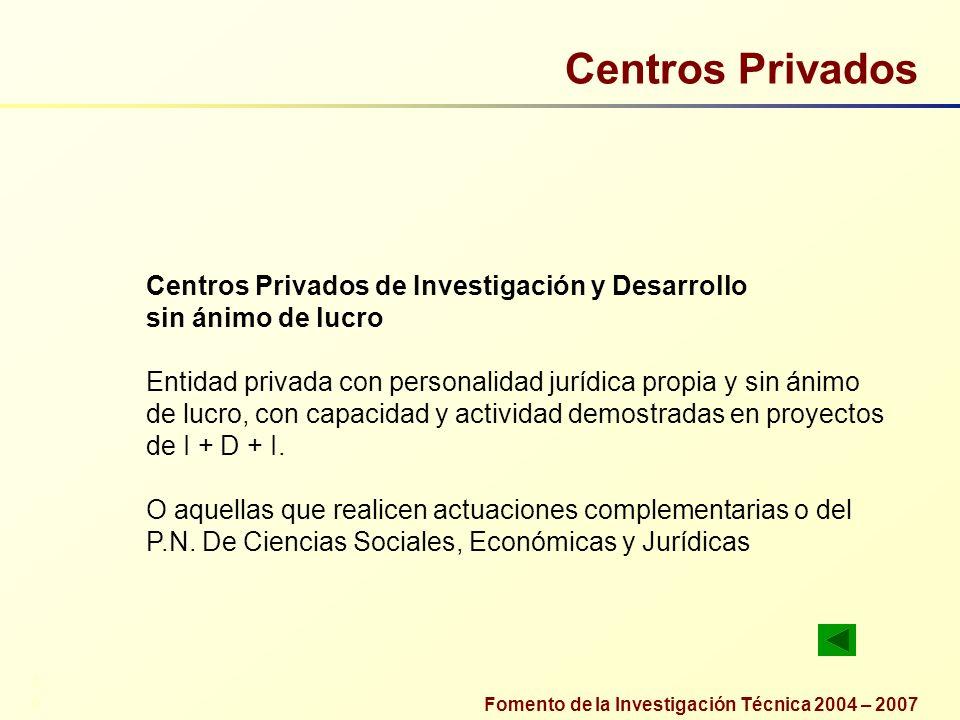 Fomento de la Investigación Técnica 2004 – 2007 Centros Privados Centros Privados de Investigación y Desarrollo sin ánimo de lucro Entidad privada con