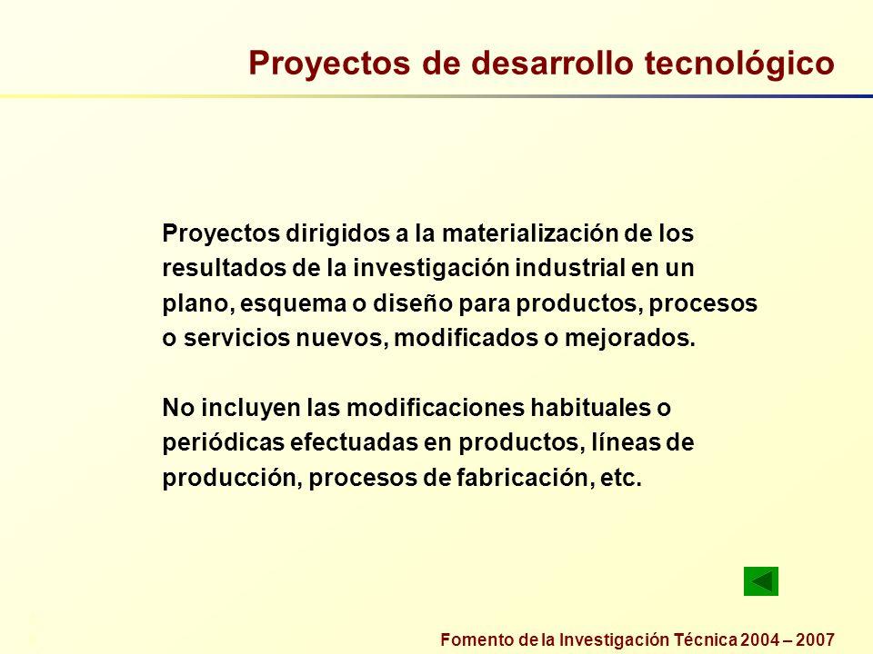 Fomento de la Investigación Técnica 2004 – 2007 Proyectos de desarrollo tecnológico Proyectos dirigidos a la materialización de los resultados de la i