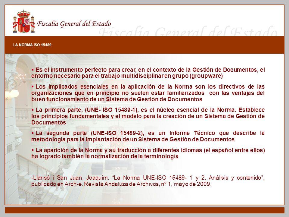 Fiscalía General del Estado LA NORMA ISO 15489 Es el instrumento perfecto para crear, en el contexto de la Gestión de Documentos, el entorno necesario