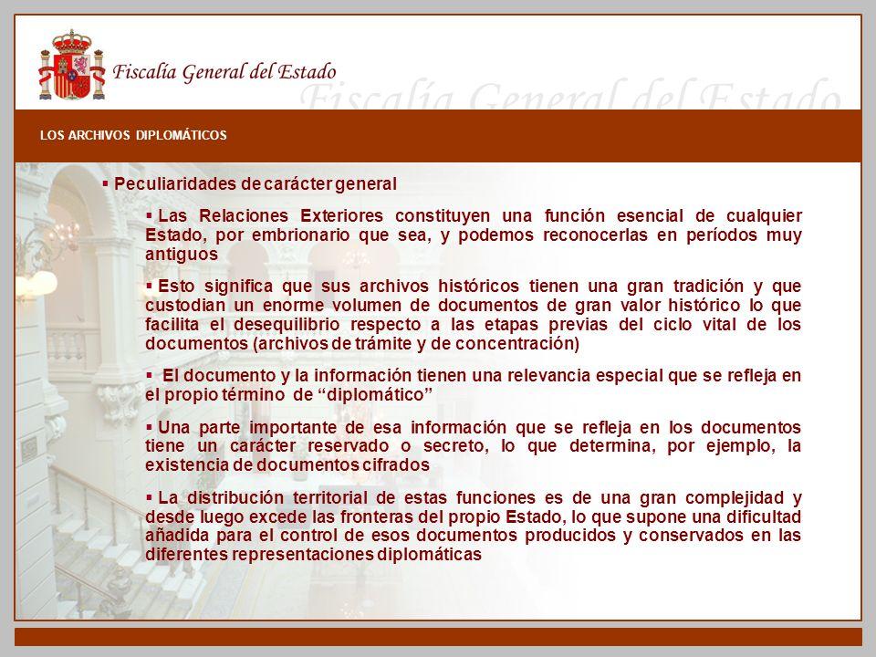 Fiscalía General del Estado LOS ARCHIVOS DIPLOMÁTICOS Peculiaridades de carácter general Las Relaciones Exteriores constituyen una función esencial de