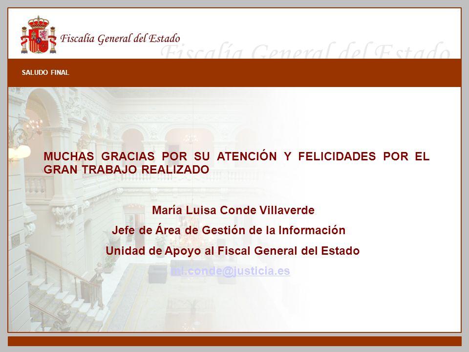 Fiscalía General del Estado SALUDO FINAL MUCHAS GRACIAS POR SU ATENCIÓN Y FELICIDADES POR EL GRAN TRABAJO REALIZADO María Luisa Conde Villaverde Jefe