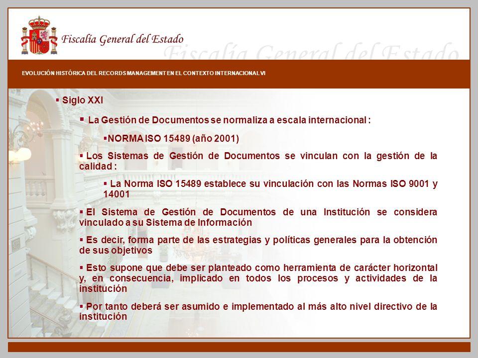 Fiscalía General del Estado EVOLUCIÓN HISTÓRICA DEL RECORDS MANAGEMENT EN EL CONTEXTO INTERNACIONAL VI Siglo XXI La Gestión de Documentos se normaliza