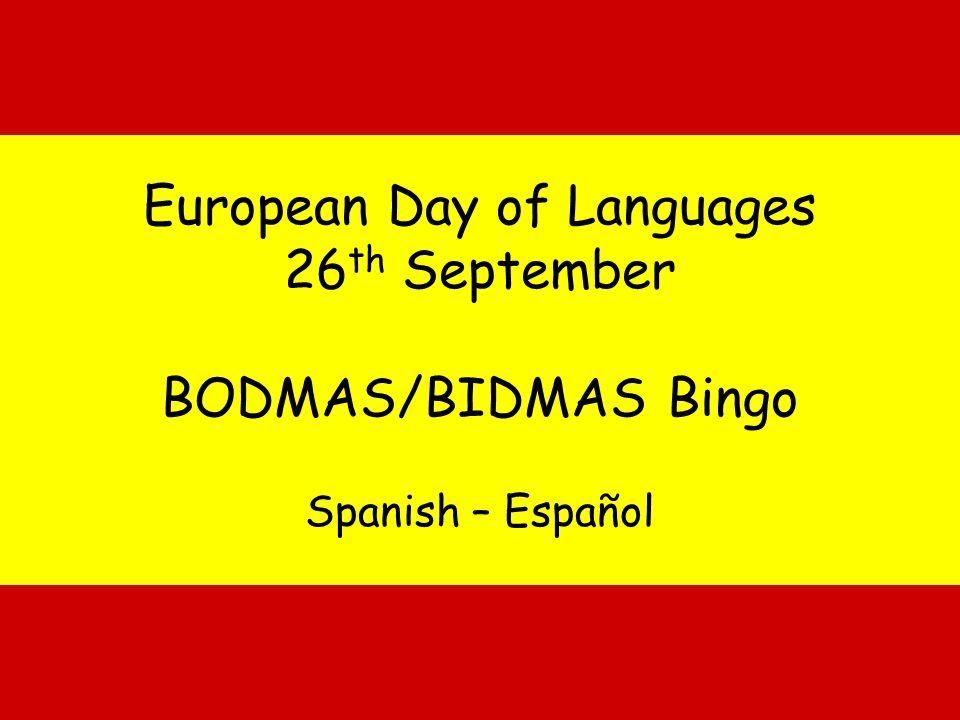 European Day of Languages 26 th September BODMAS/BIDMAS Bingo Spanish – Español