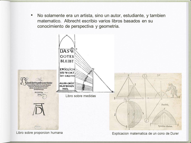 No solamente era un artista, sino un autor, estudiante, y tambien matematico.