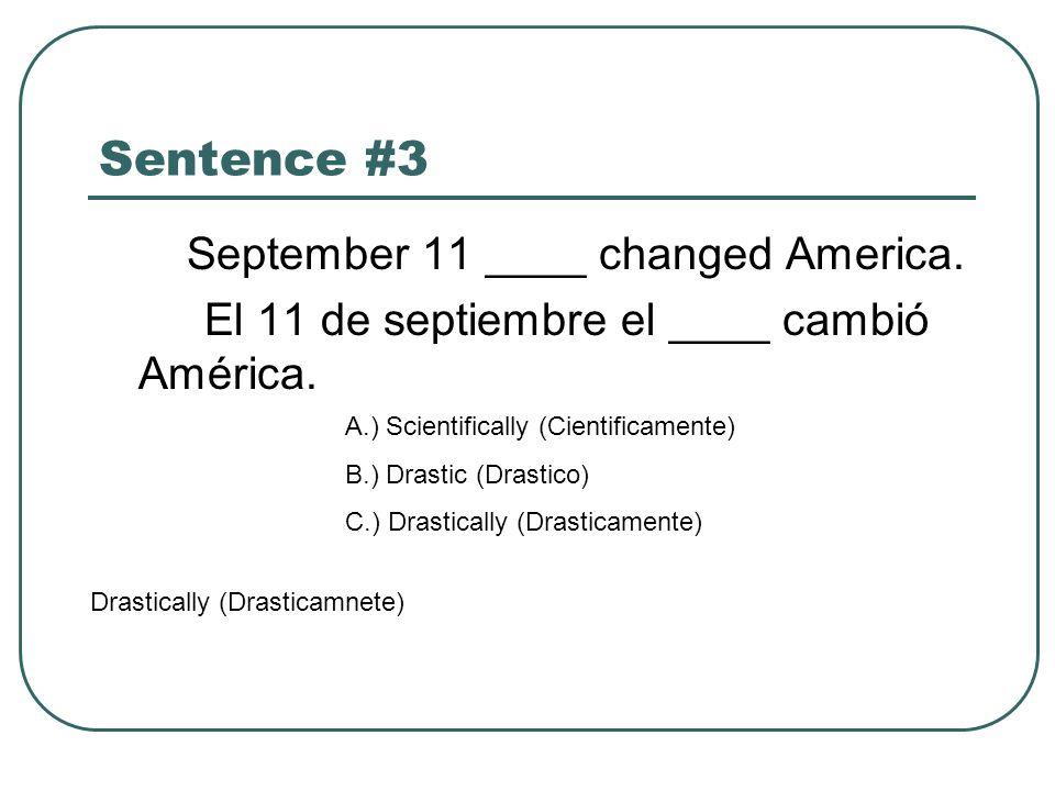 Sentence #3 September 11 ____ changed America. El 11 de septiembre el ____ cambió América.