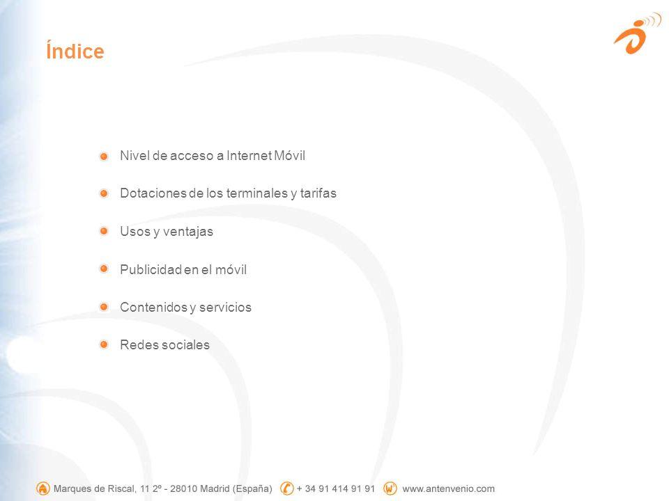 Índice Nivel de acceso a Internet Móvil Dotaciones de los terminales y tarifas Usos y ventajas Publicidad en el móvil Contenidos y servicios Redes soc