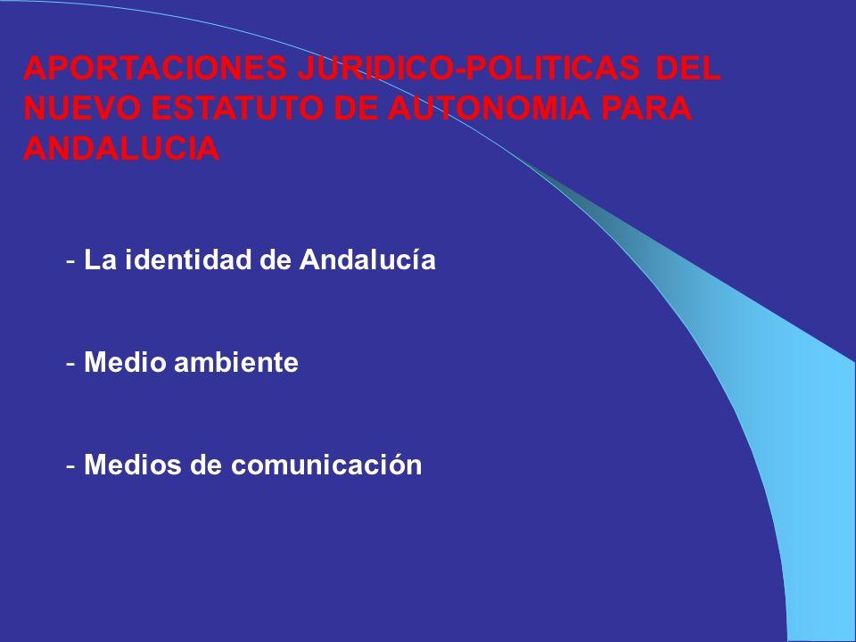 APORTACIONES JURIDICO-POLITICAS DEL NUEVO ESTATUTO DE AUTONOMIA PARA ANDALUCIA - La identidad de Andalucía - Medio ambiente - Medios de comunicación
