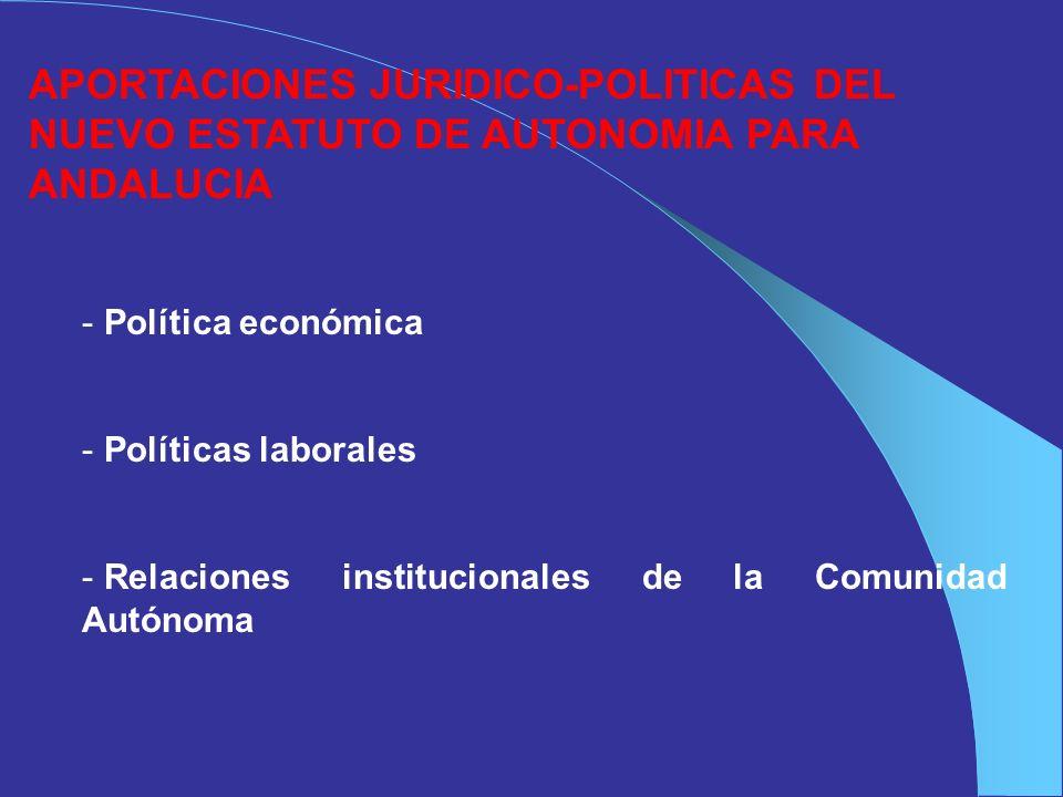APORTACIONES JURIDICO-POLITICAS DEL NUEVO ESTATUTO DE AUTONOMIA PARA ANDALUCIA - Política económica - Políticas laborales - Relaciones institucionales