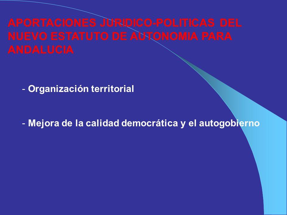 APORTACIONES JURIDICO-POLITICAS DEL NUEVO ESTATUTO DE AUTONOMIA PARA ANDALUCIA - Organización territorial - Mejora de la calidad democrática y el auto