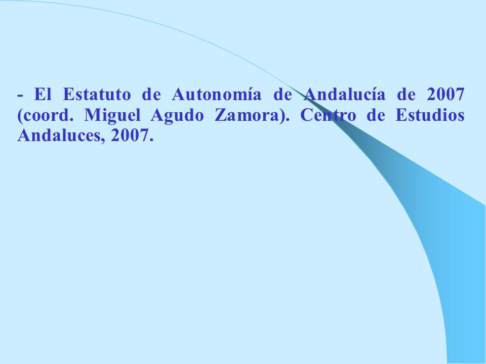 - El Estatuto de Autonomía de Andalucía de 2007 (coord. Miguel Agudo Zamora). Centro de Estudios Andaluces, 2007.