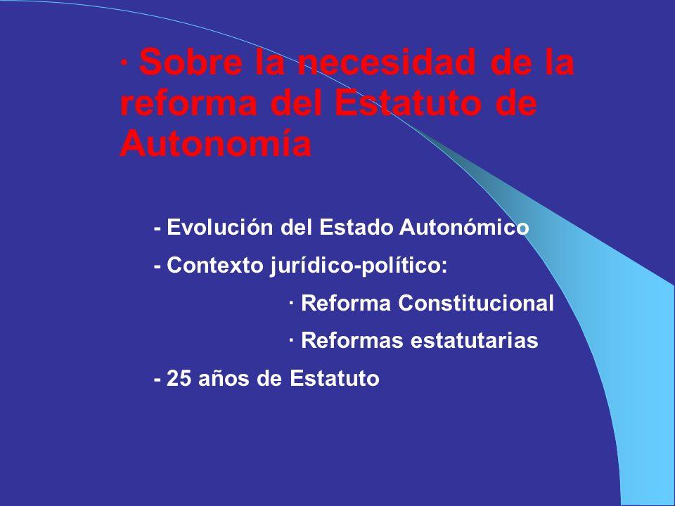 · Sobre la necesidad de la reforma del Estatuto de Autonomía - Evolución del Estado Autonómico - Contexto jurídico-político: · Reforma Constitucional