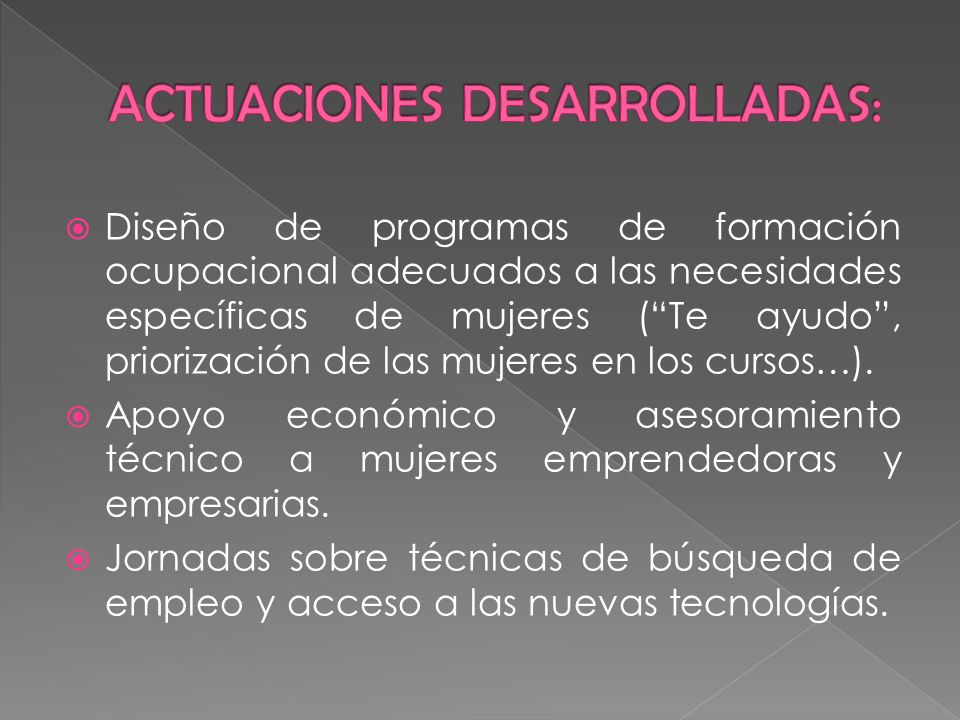 Diseño de programas de formación ocupacional adecuados a las necesidades específicas de mujeres (Te ayudo, priorización de las mujeres en los cursos…)