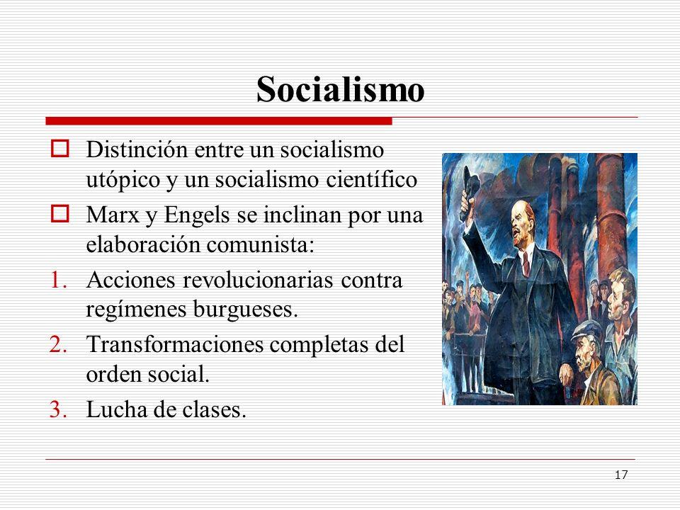 17 Socialismo Distinción entre un socialismo utópico y un socialismo científico Marx y Engels se inclinan por una elaboración comunista: 1.Acciones re