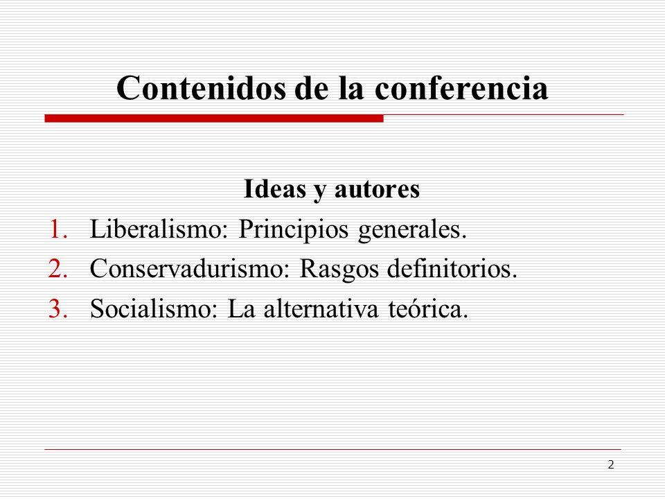 2 Contenidos de la conferencia Ideas y autores 1.Liberalismo: Principios generales. 2.Conservadurismo: Rasgos definitorios. 3.Socialismo: La alternati