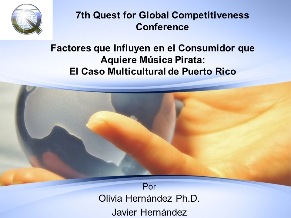 7th Quest for Global Competitiveness Conference Factores que Influyen en el Consumidor que Aquiere Música Pirata: El Caso Multicultural de Puerto Rico