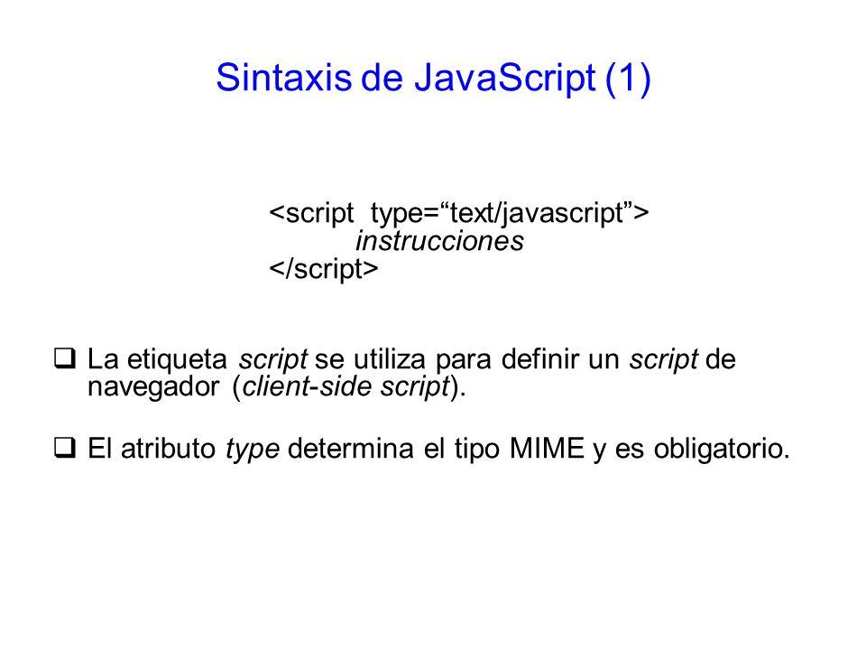 Sintaxis de JavaScript (1) instrucciones La etiqueta script se utiliza para definir un script de navegador (client-side script). El atributo type dete