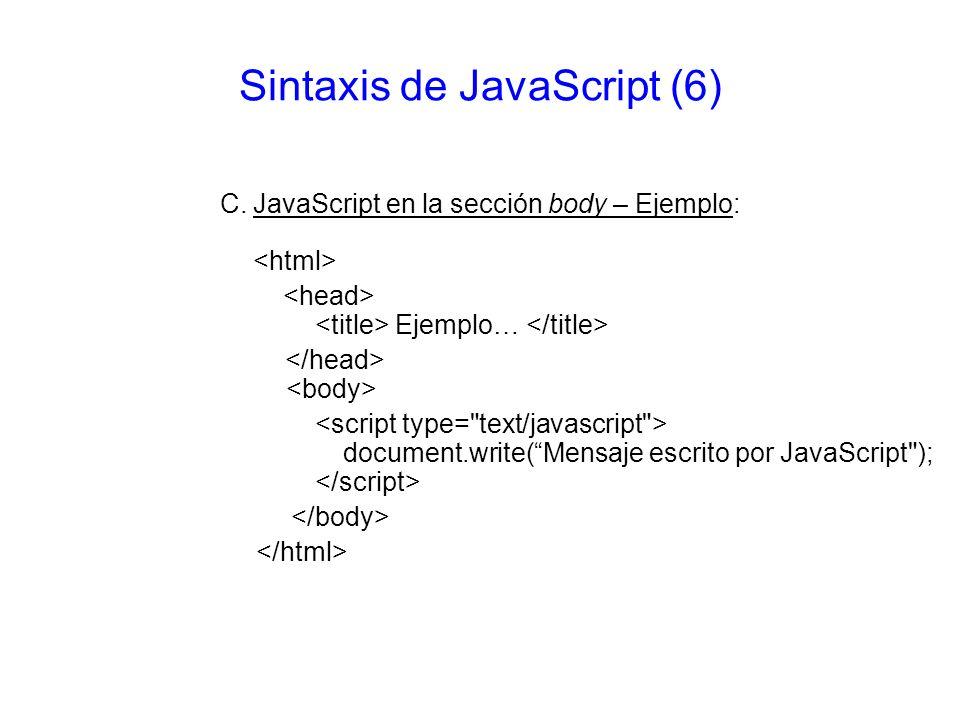 Sintaxis de JavaScript (6) C. JavaScript en la sección body – Ejemplo: Ejemplo… document.write(Mensaje escrito por JavaScript