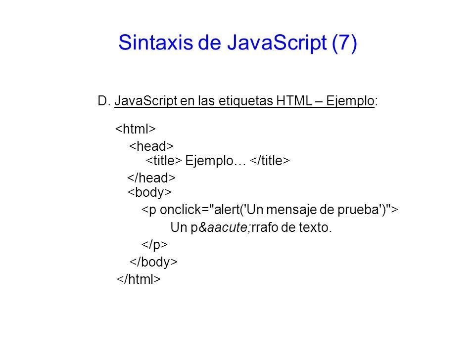 Sintaxis de JavaScript (7) D. JavaScript en las etiquetas HTML – Ejemplo: Ejemplo… Un párrafo de texto.