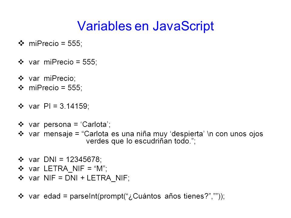 Variables en JavaScript miPrecio = 555; var miPrecio = 555; var miPrecio; miPrecio = 555; var PI = 3.14159; var persona = Carlota; var mensaje = Carlo