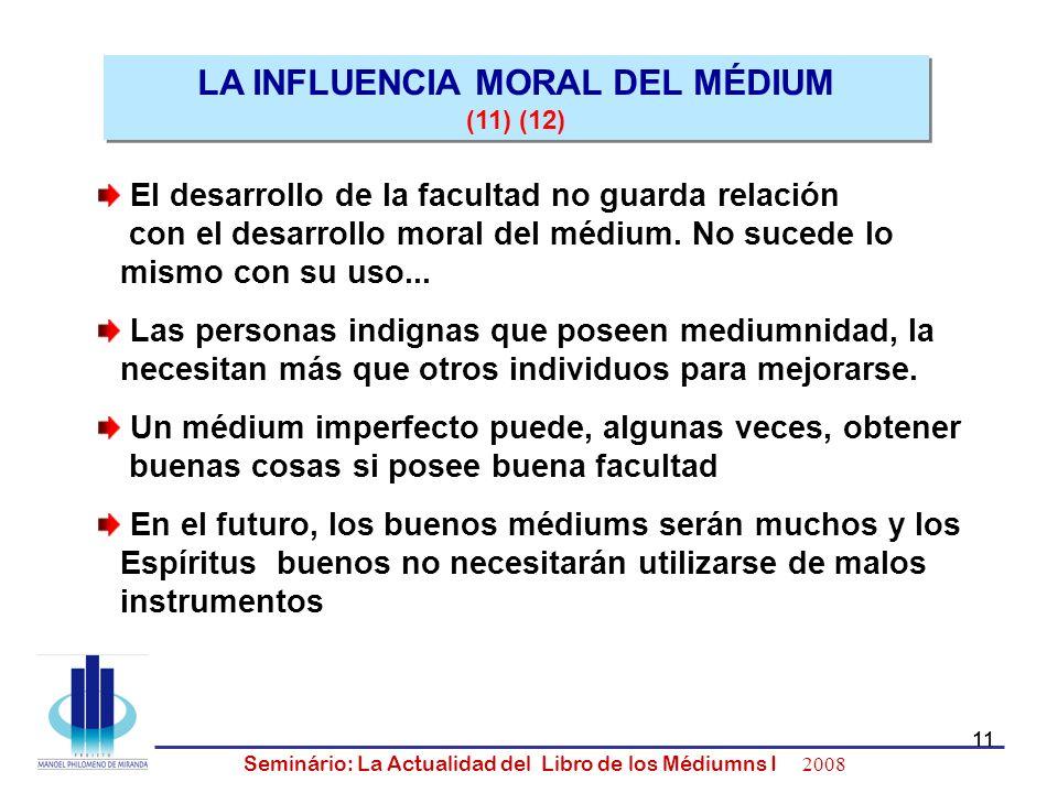 11 Seminário: La Actualidad del Libro de los Médiumns I 2008 11 El desarrollo de la facultad no guarda relación con el desarrollo moral del médium. No