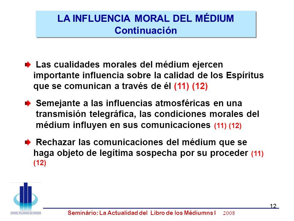12 Seminário: La Actualidad del Libro de los Médiumns I 2008 12 Las cualidades morales del médium ejercen importante influencia sobre la calidad de lo