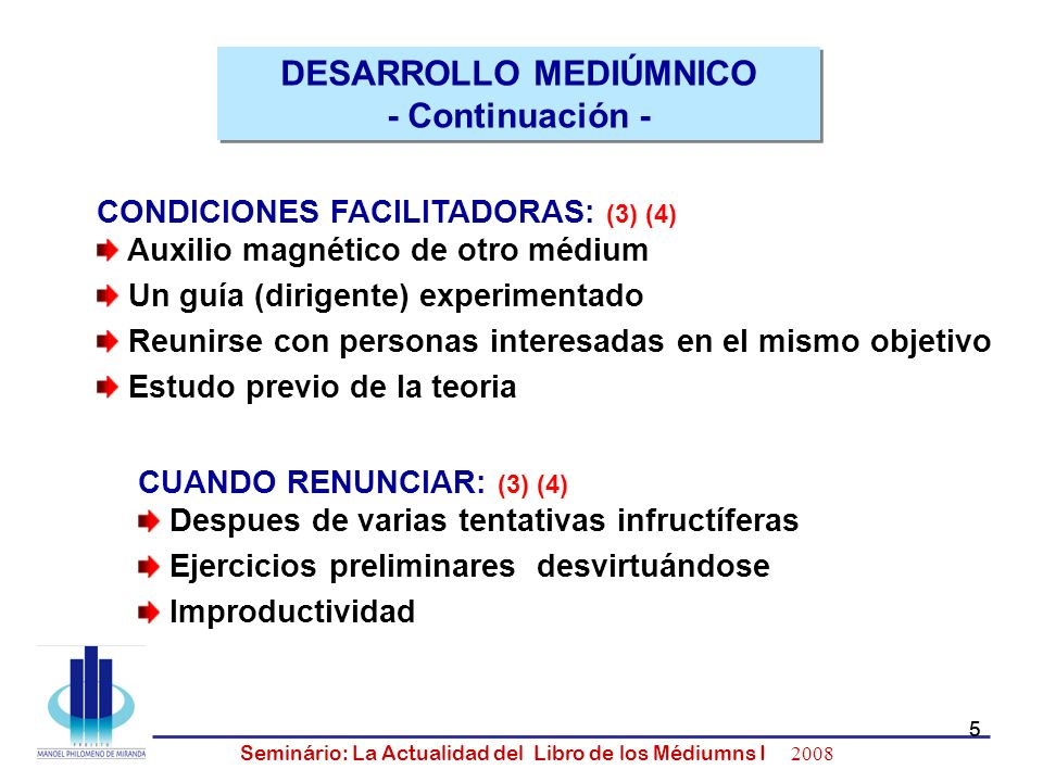 5 Seminário: La Actualidad del Libro de los Médiumns I 2008 5 CONDICIONES FACILITADORAS: (3) (4) Auxilio magnético de otro médium Un guía (dirigente)