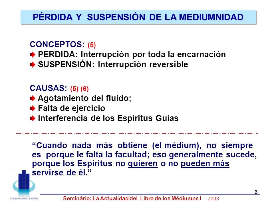 7 Seminário: La Actualidad del Libro de los Médiumns I 2008 7 CUANDO LOS ESPÍRITUS NO QUIEREN CUANDO LOS ESPÍRITUS NO PUEDEN INTERRUPCIÓN POR ADVERTENCIA VANIDAD DUDA PRUEBA INTERRUPCIÓN POR BENEVOLENCIA REPOSO MEDITACIÓN RESCATE INTERRUPCIÓN POR CENSURA FRIVOLIDAD AMBICIÓN NEGACIÓN PÉRDIDA Y SUSPENSIÓN DE LA MEDIUMNIDADE - Continuación - (5) (6) PÉRDIDA Y SUSPENSIÓN DE LA MEDIUMNIDADE - Continuación - (5) (6)