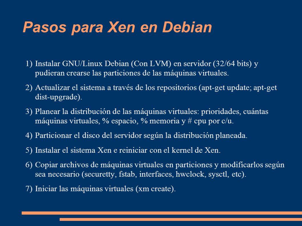 Pasos para Xen en Debian 1)Instalar GNU/Linux Debian (Con LVM) en servidor (32/64 bits) y pudieran crearse las particiones de las máquinas virtuales.