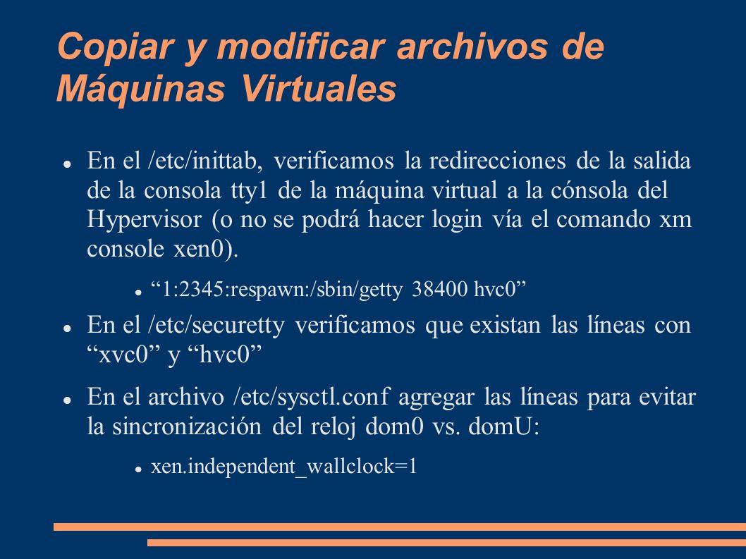 Copiar y modificar archivos de Máquinas Virtuales En el /etc/inittab, verificamos la redirecciones de la salida de la consola tty1 de la máquina virtu