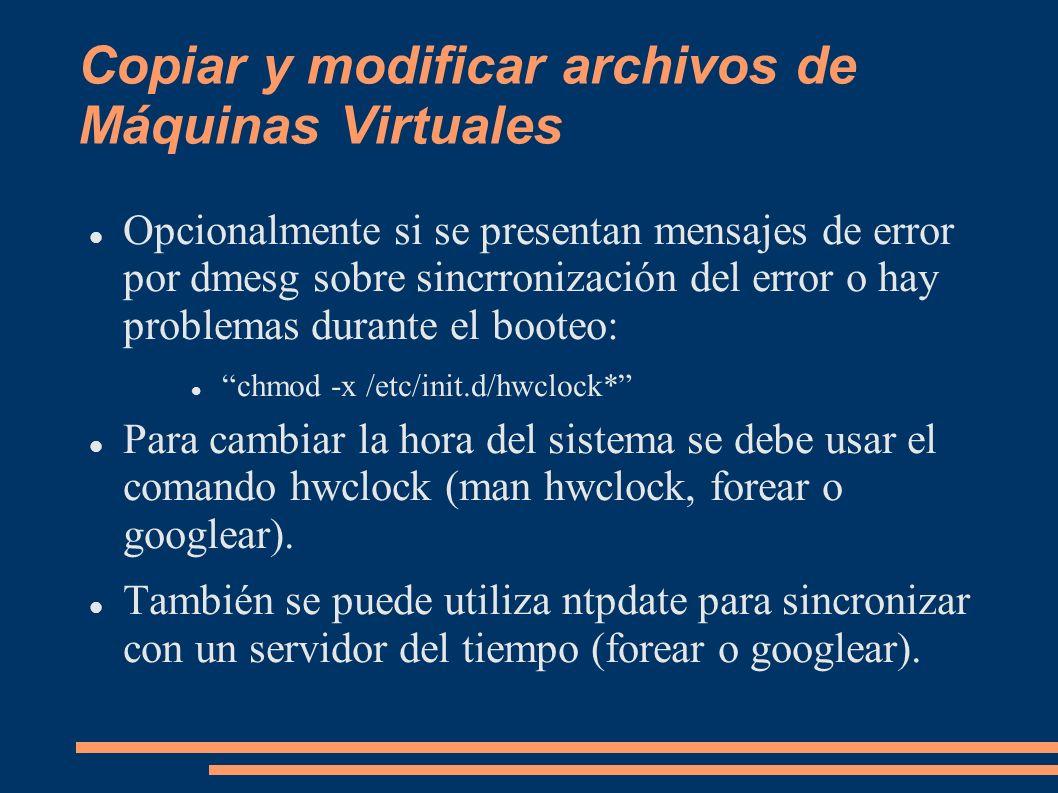 Copiar y modificar archivos de Máquinas Virtuales Opcionalmente si se presentan mensajes de error por dmesg sobre sincrronización del error o hay prob